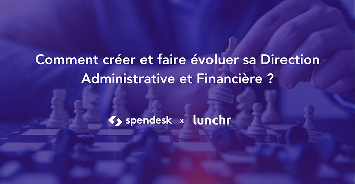 webinar-spendesk-lunchr-direction-administrative-financiere-moderne